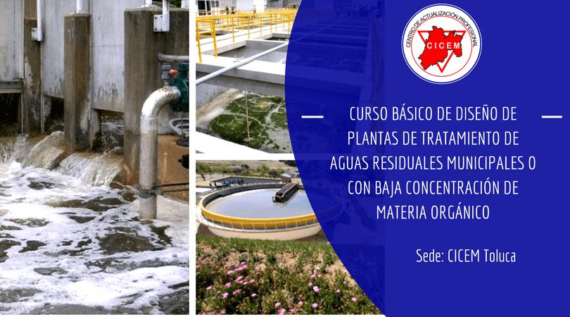 Curso básico de Diseño de Plantas de Tratamiento de Aguas Residuales Municipales o con Baja Concentración de Materia Organica